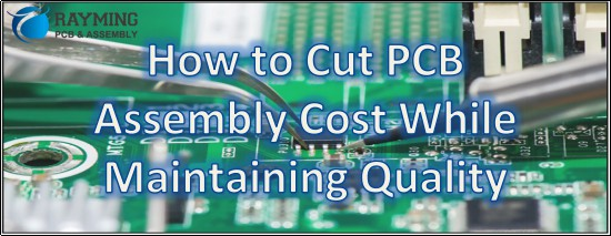How To Cut PCB Assembly Cost While Maintaining Quality